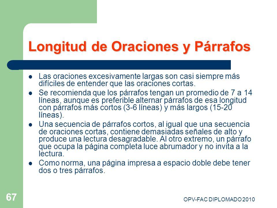 OPV-FAC DIPLOMADO 2010 67 Longitud de Oraciones y Párrafos Las oraciones excesivamente largas son casi siempre más difíciles de entender que las oraci