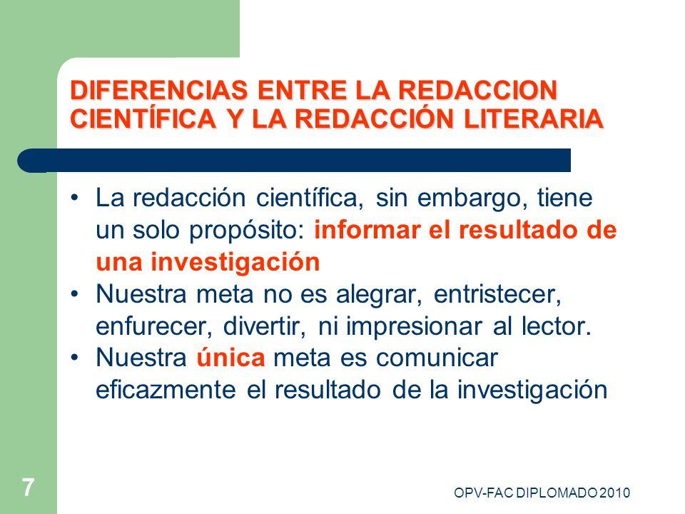 OPV-FAC DIPLOMADO 2010 7 DIFERENCIAS ENTRE LA REDACCION CIENTÍFICA Y LA REDACCIÓN LITERARIA La redacción científica, sin embargo, tiene un solo propós