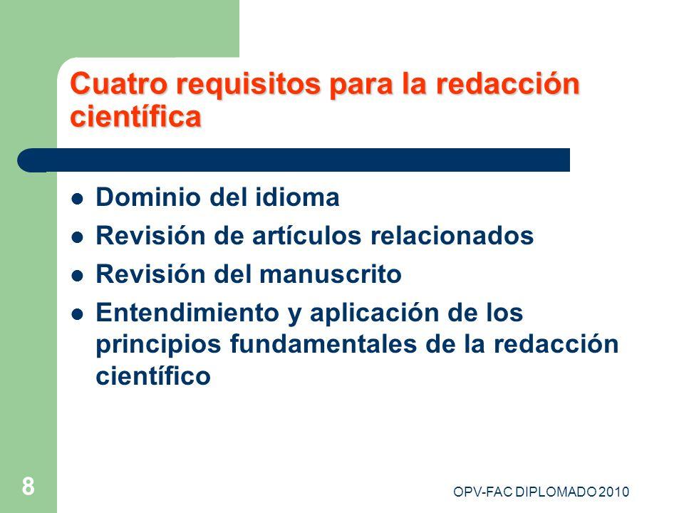 OPV-FAC DIPLOMADO 2010 8 Cuatro requisitos para la redacción científica Dominio del idioma Revisión de artículos relacionados Revisión del manuscrito