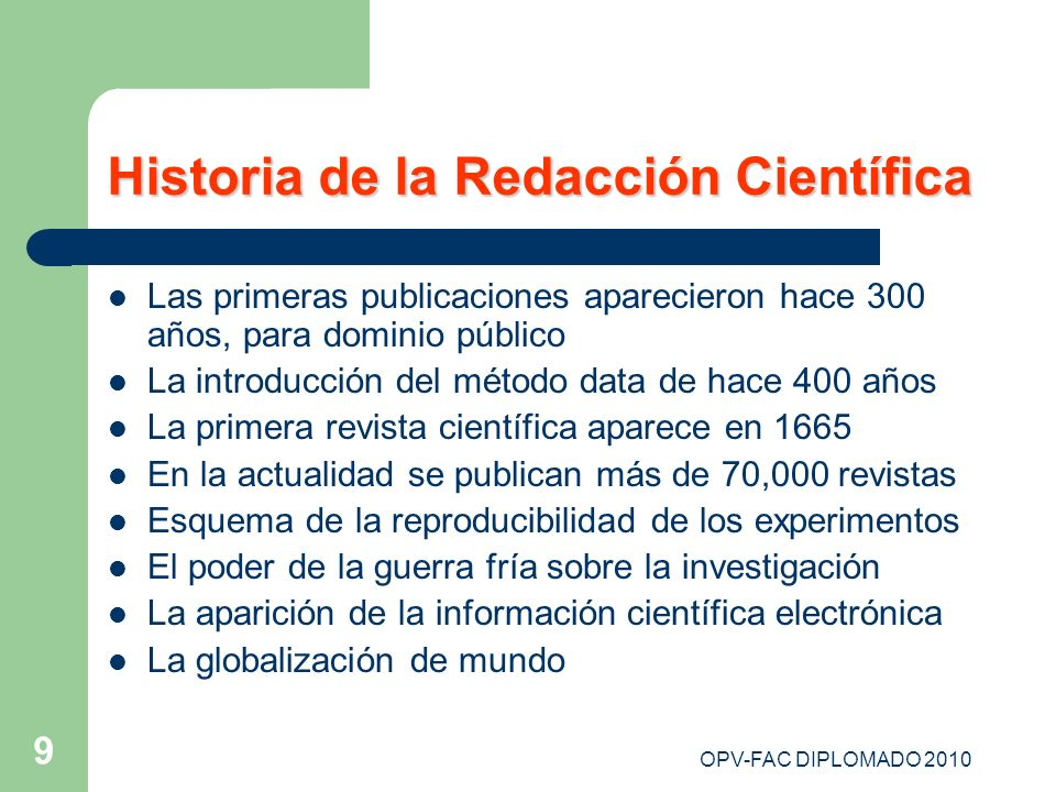 OPV-FAC DIPLOMADO 2010 9 Historia de la Redacción Científica Las primeras publicaciones aparecieron hace 300 años, para dominio público La introducció