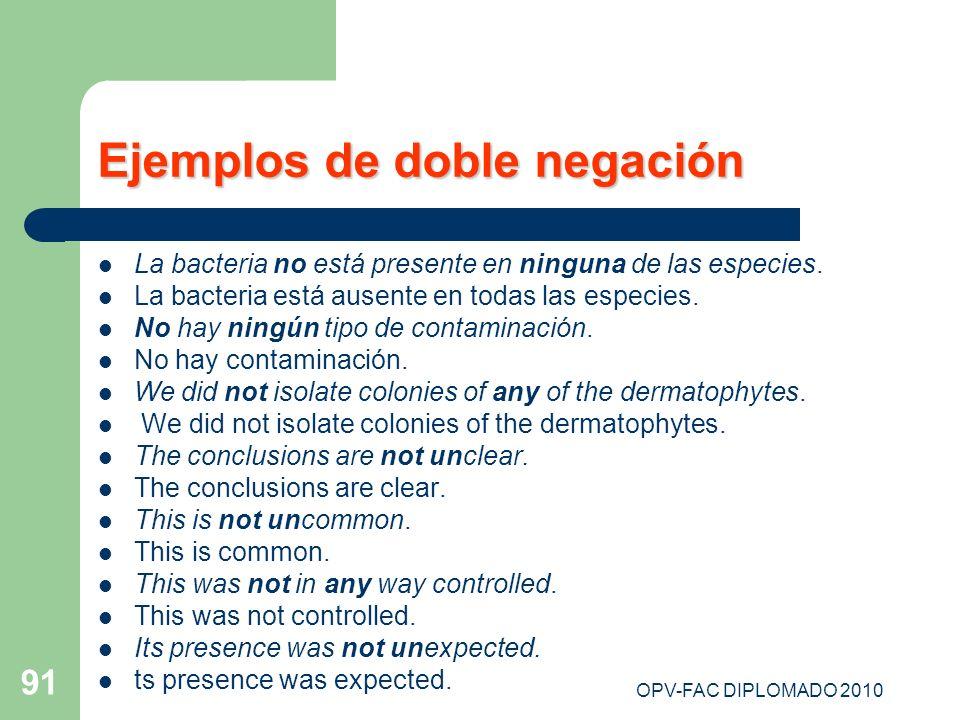 OPV-FAC DIPLOMADO 2010 91 Ejemplos de doble negación La bacteria no está presente en ninguna de las especies. La bacteria está ausente en todas las es