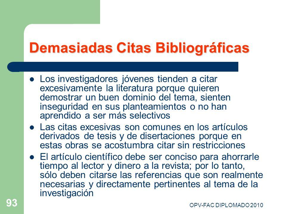 OPV-FAC DIPLOMADO 2010 93 Demasiadas Citas Bibliográficas Los investigadores jóvenes tienden a citar excesivamente la literatura porque quieren demost