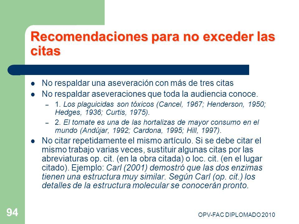 OPV-FAC DIPLOMADO 2010 94 Recomendaciones para no exceder las citas No respaldar una aseveración con más de tres citas No respaldar aseveraciones que