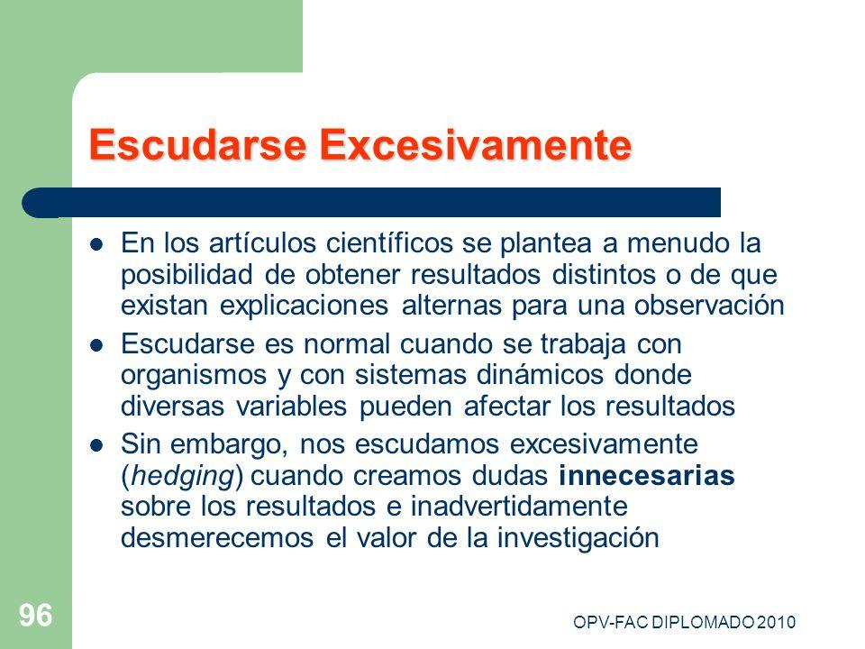 OPV-FAC DIPLOMADO 2010 96 Escudarse Excesivamente En los artículos científicos se plantea a menudo la posibilidad de obtener resultados distintos o de