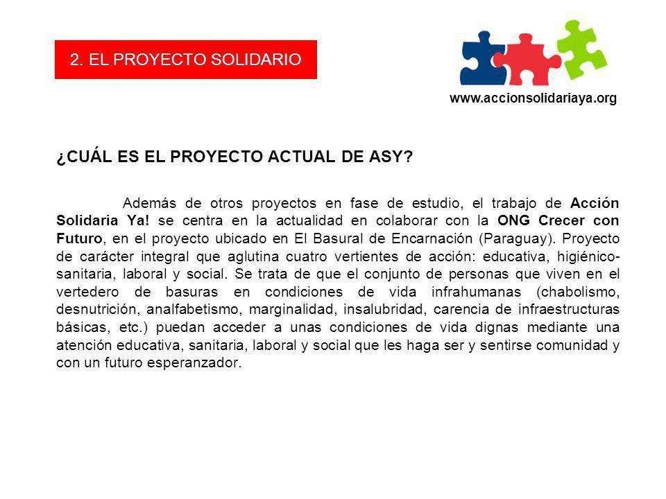 ¿CUÁL ES EL PROYECTO ACTUAL DE ASY? Además de otros proyectos en fase de estudio, el trabajo de Acción Solidaria Ya! se centra en la actualidad en col