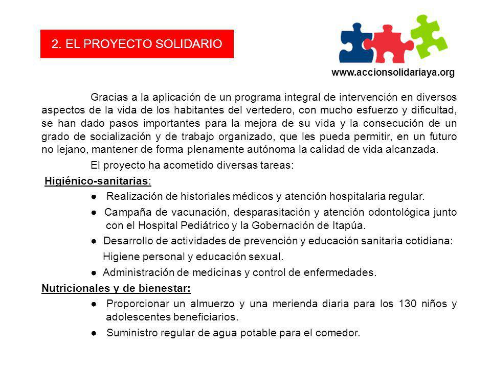 www.accionsolidariaya.org 2. EL PROYECTO SOLIDARIO Gracias a la aplicación de un programa integral de intervención en diversos aspectos de la vida de