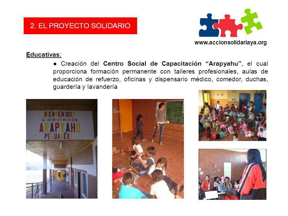 www.accionsolidariaya.org 2. EL PROYECTO SOLIDARIO Educativas: Creación del Centro Social de Capacitación Arapyahu, el cual proporciona formación perm