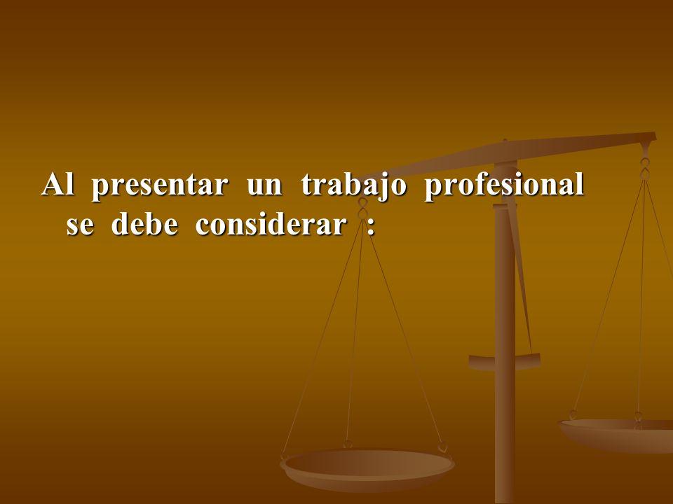 Al presentar un trabajo profesional se debe considerar :