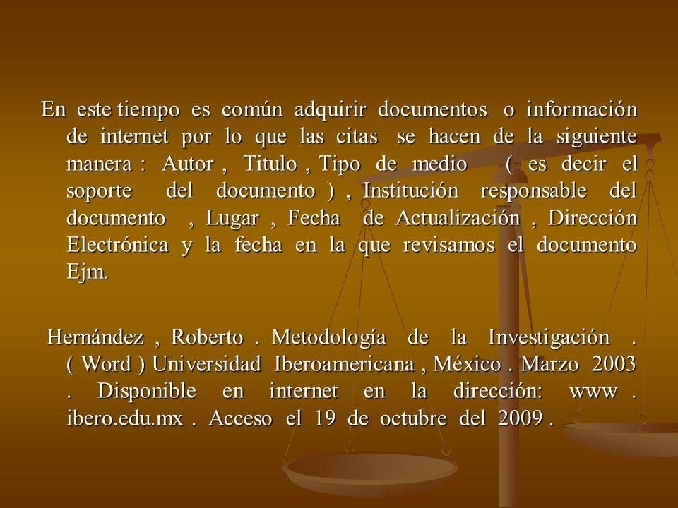 En este tiempo es común adquirir documentos o información de internet por lo que las citas se hacen de la siguiente manera : Autor, Titulo, Tipo de me