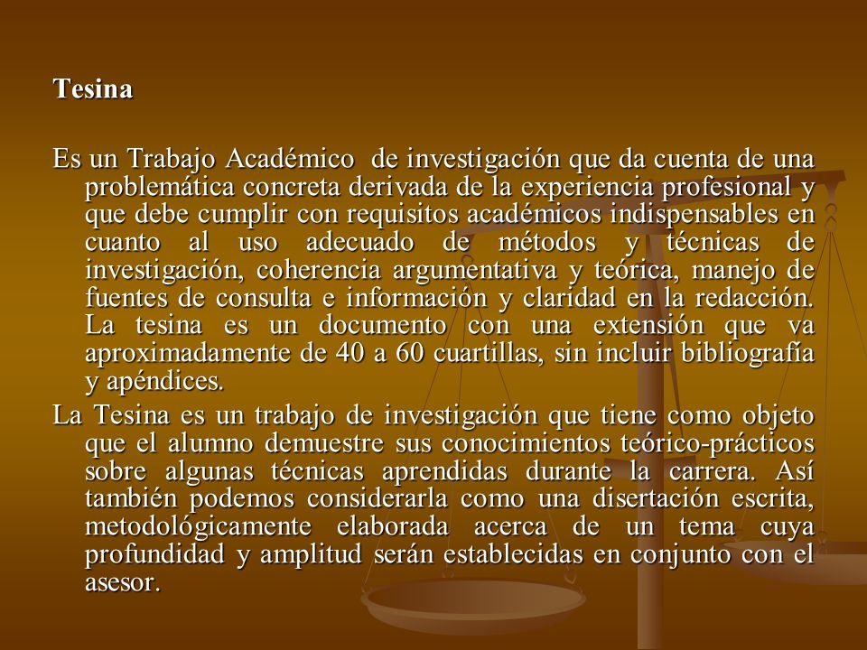 Tesina Es un Trabajo Académico de investigación que da cuenta de una problemática concreta derivada de la experiencia profesional y que debe cumplir c