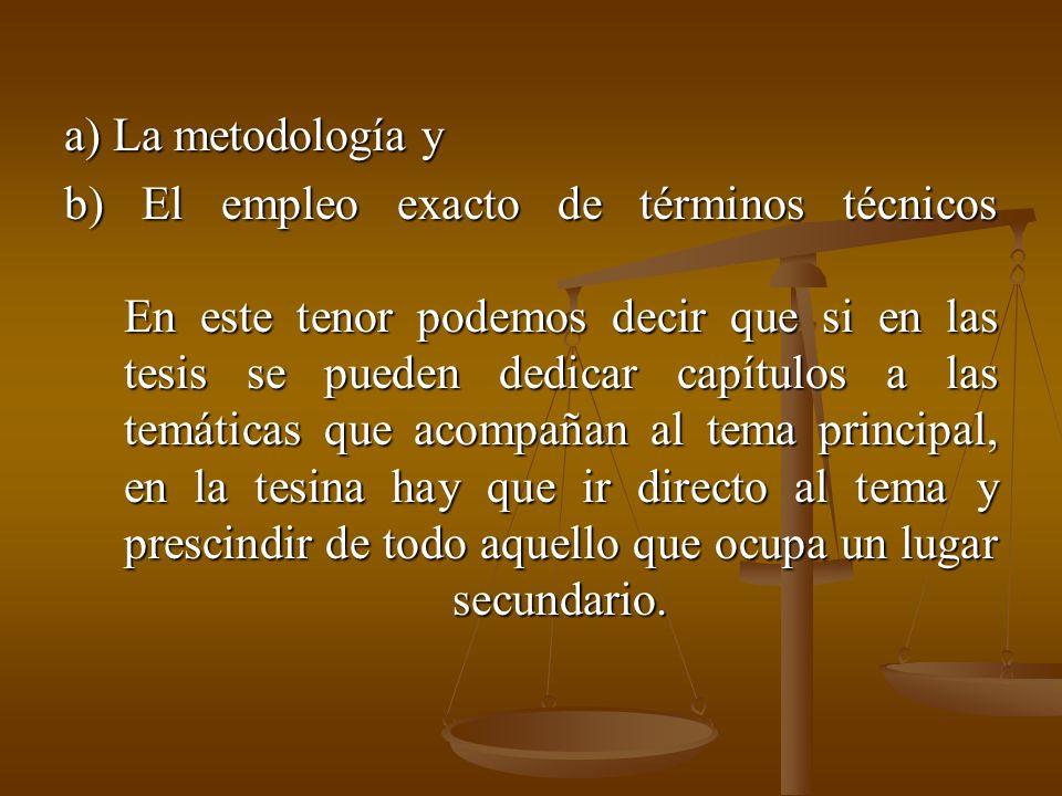 a) La metodología y b) El empleo exacto de términos técnicos En este tenor podemos decir que si en las tesis se pueden dedicar capítulos a las temátic