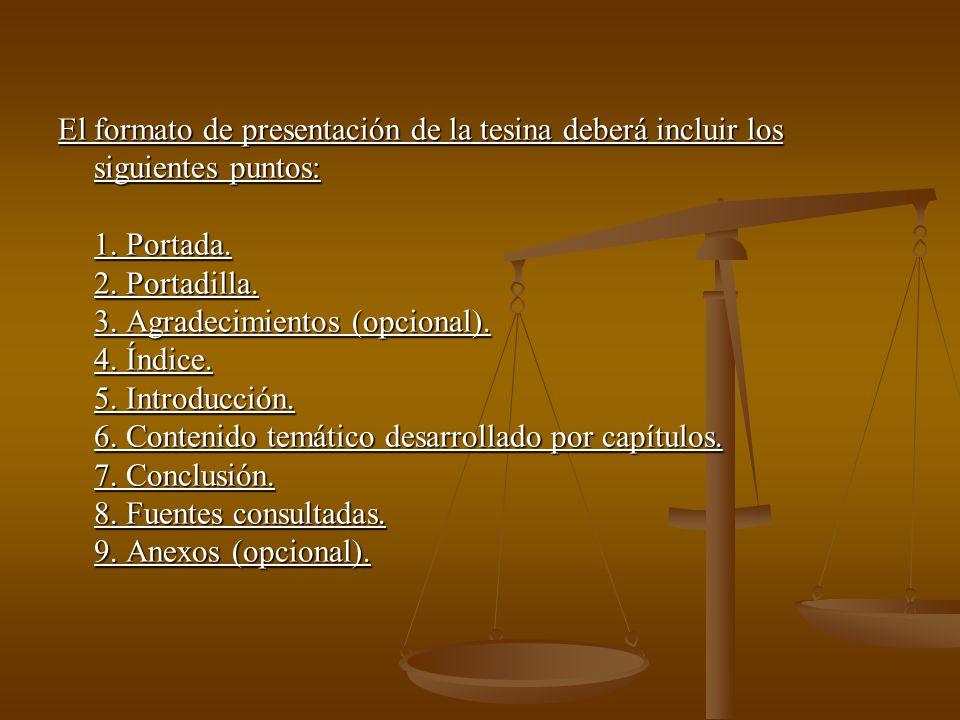El formato de presentación de la tesina deberá incluir los siguientes puntos: 1. Portada. 2. Portadilla. 3. Agradecimientos (opcional). 4. Índice. 5.