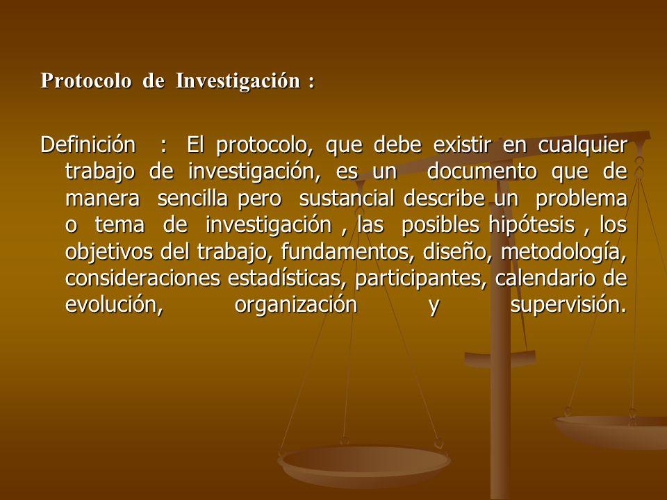 Protocolo de Investigación : Definición : El protocolo, que debe existir en cualquier trabajo de investigación, es un documento que de manera sencilla