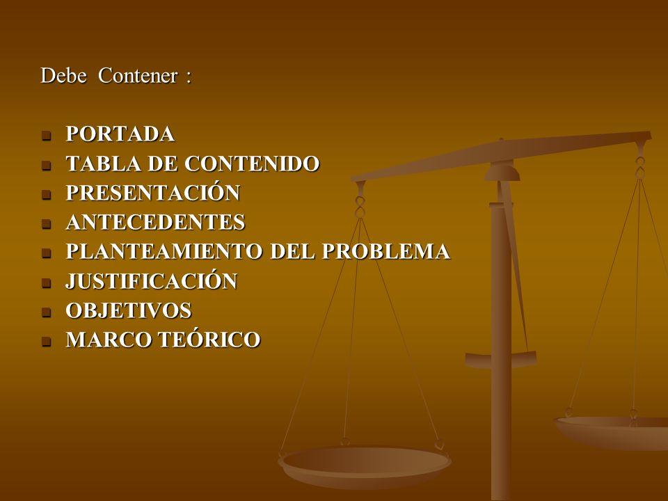 Debe Contener : PORTADA PORTADA TABLA DE CONTENIDO TABLA DE CONTENIDO PRESENTACIÓN PRESENTACIÓN ANTECEDENTES ANTECEDENTES PLANTEAMIENTO DEL PROBLEMA P