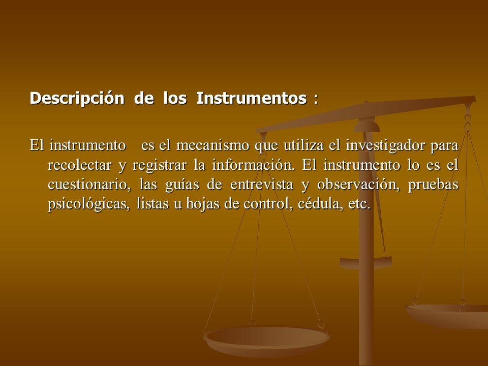 Descripción de los Instrumentos : El instrumento es el mecanismo que utiliza el investigador para recolectar y registrar la información. El instrument