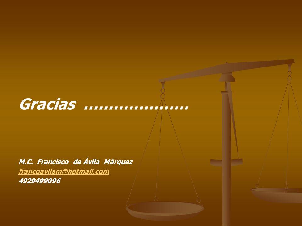 Gracias ………………… M.C. Francisco de Ávila Márquez francoavilam@hotmail.com 4929499096