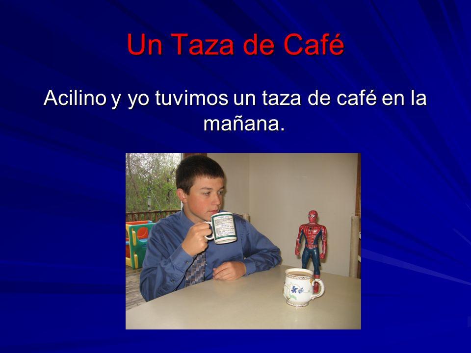 Un Taza de Café Acilino y yo tuvimos un taza de café en la mañana.