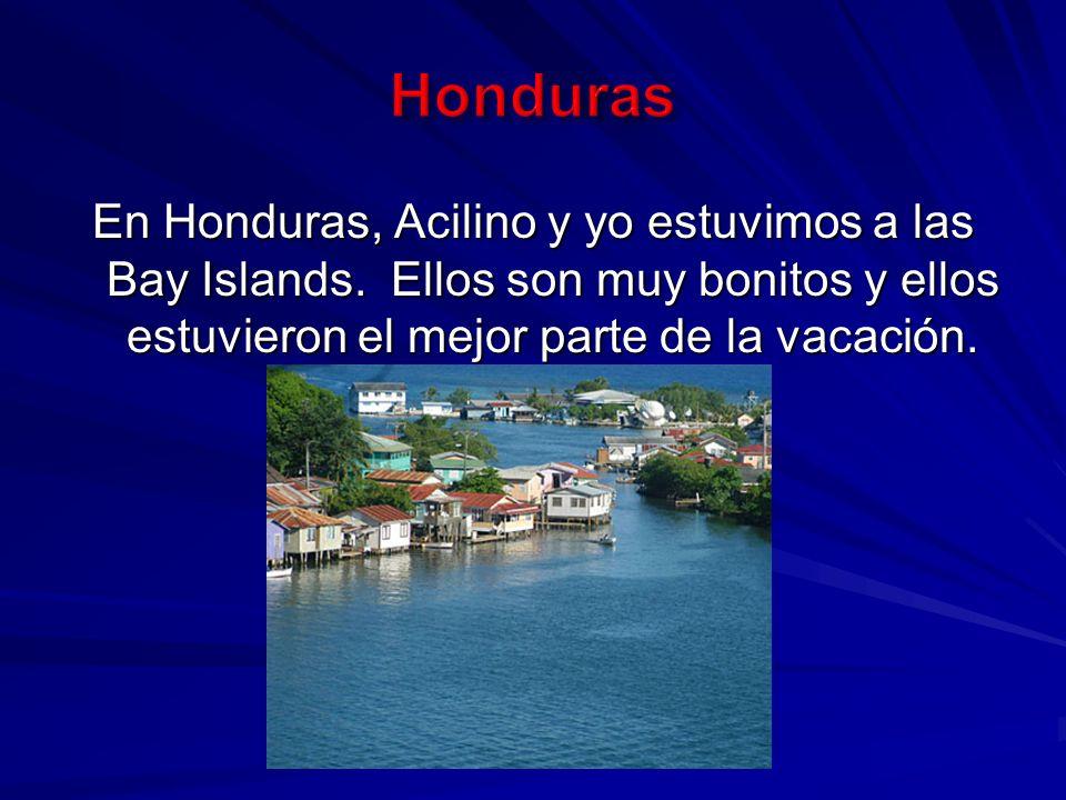 En Honduras, Acilino y yo estuvimos a las Bay Islands.