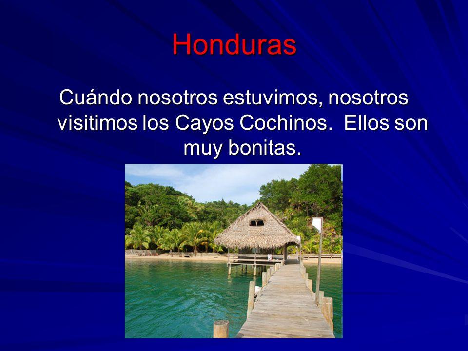 Honduras Cuándo nosotros estuvimos, nosotros visitimos los Cayos Cochinos. Ellos son muy bonitas.