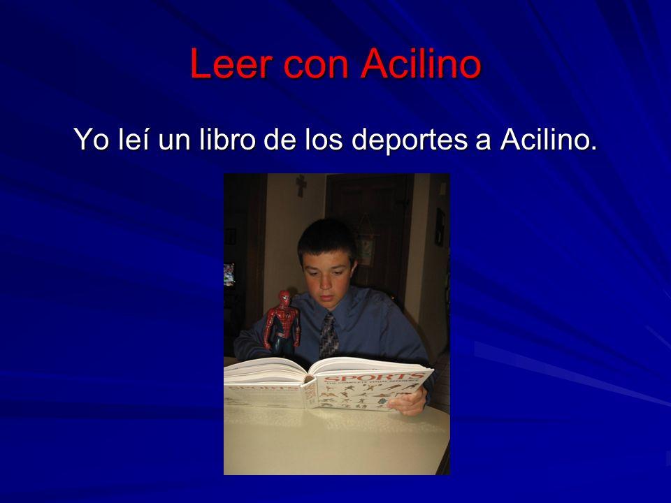 Leer con Acilino Yo leí un libro de los deportes a Acilino.