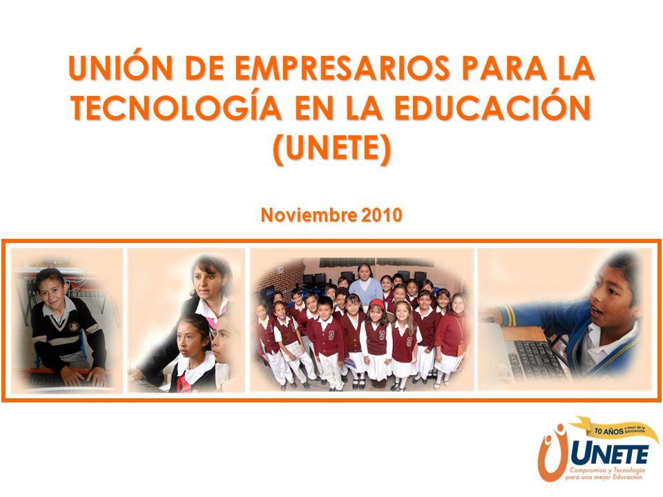 UNIÓN DE EMPRESARIOS PARA LA TECNOLOGÍA EN LA EDUCACIÓN (UNETE) Noviembre 2010