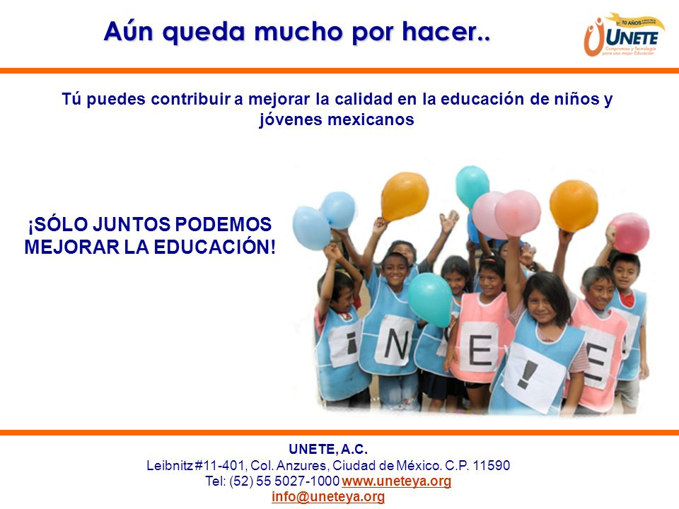 UNETE, A.C. Leibnitz #11-401, Col. Anzures, Ciudad de México. C.P. 11590 Tel: (52) 55 5027-1000 www.uneteya.orgwww.uneteya.org info@uneteya.org ¡SÓLO