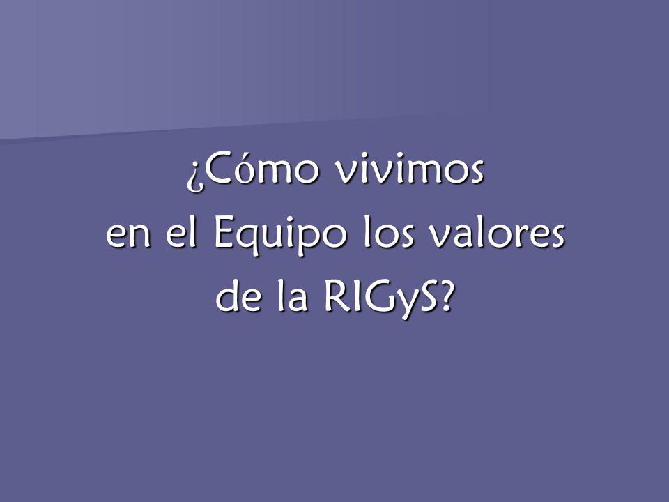 ¿ C ó mo vivimos en el Equipo los valores de la RIGyS?