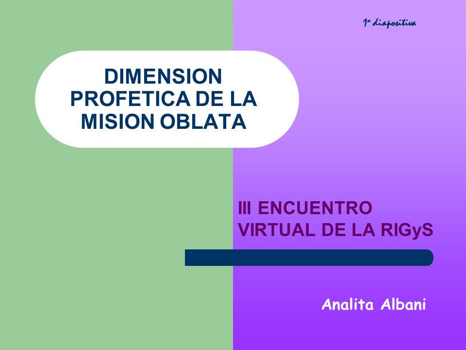 DIMENSION PROFETICA DE LA MISION OBLATA III ENCUENTRO VIRTUAL DE LA RIGyS Analita Albani 1 a diapositiva