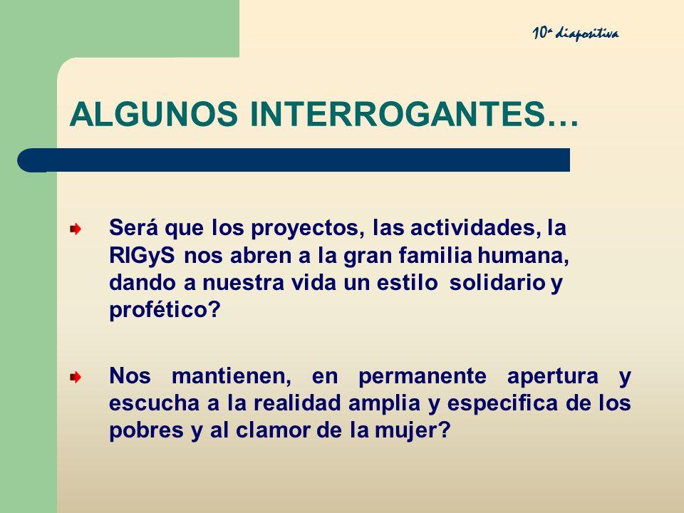 ALGUNOS INTERROGANTES… Será que los proyectos, las actividades, la RIGyS nos abren a la gran familia humana, dando a nuestra vida un estilo solidario