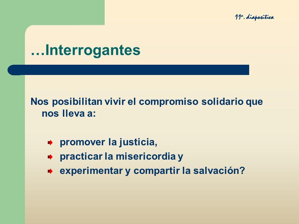 …Interrogantes Nos posibilitan vivir el compromiso solidario que nos lleva a: promover la justicia, practicar la misericordia y experimentar y compart