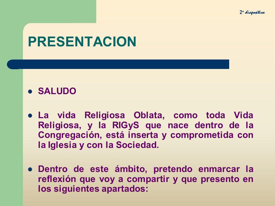 PRESENTACION SALUDO La vida Religiosa Oblata, como toda Vida Religiosa, y la RIGyS que nace dentro de la Congregación, está inserta y comprometida con