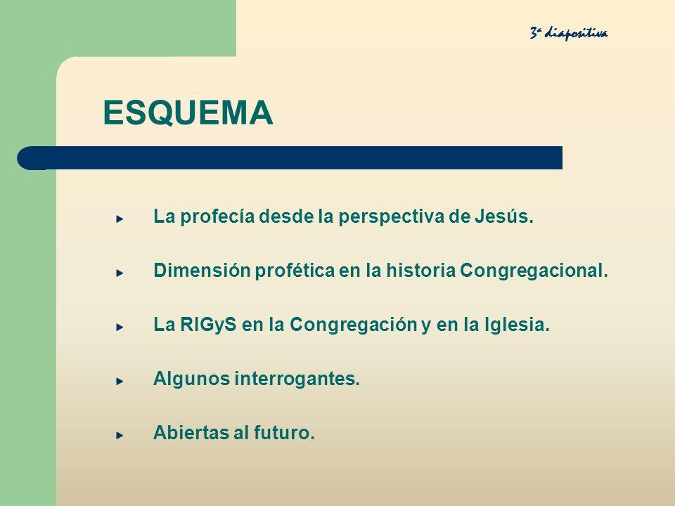 ESQUEMA La profecía desde la perspectiva de Jesús. Dimensión profética en la historia Congregacional. La RIGyS en la Congregación y en la Iglesia. Alg
