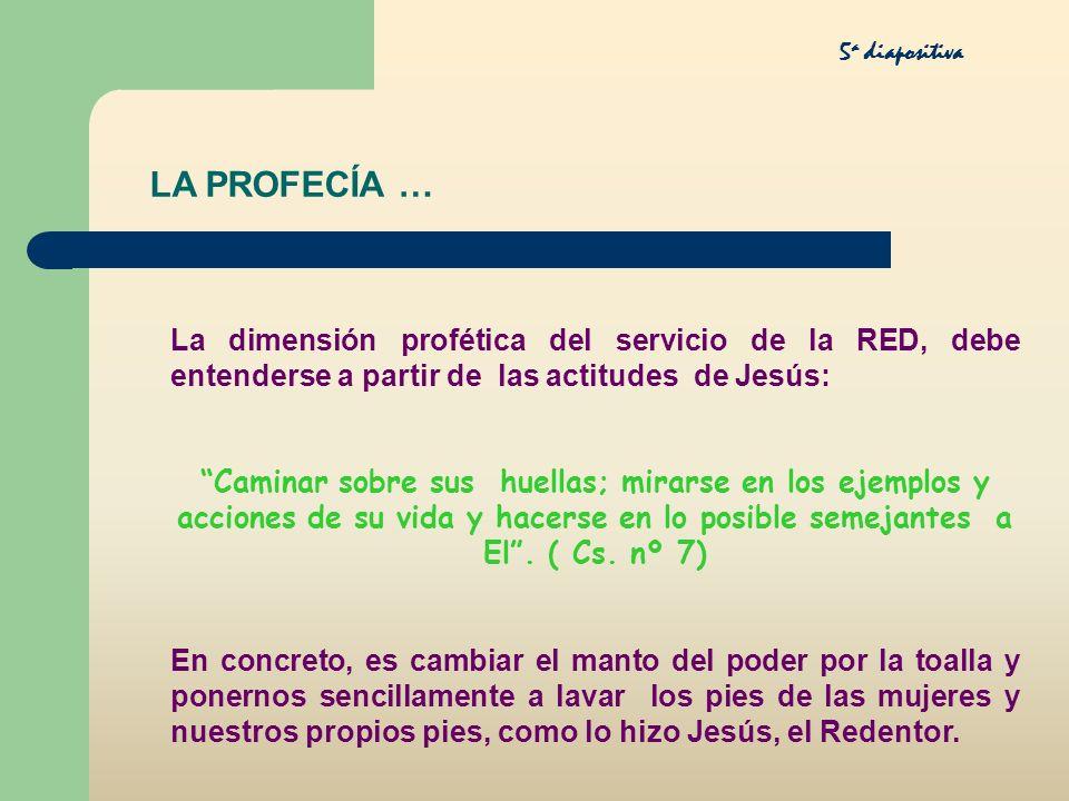 La dimensión profética del servicio de la RED, debe entenderse a partir de las actitudes de Jesús: Caminar sobre sus huellas; mirarse en los ejemplos