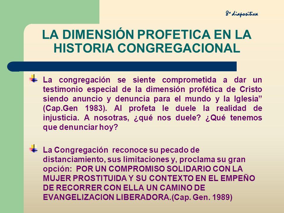 LA DIMENSIÓN PROFETICA EN LA HISTORIA CONGREGACIONAL La congregación se siente comprometida a dar un testimonio especial de la dimensión profética de