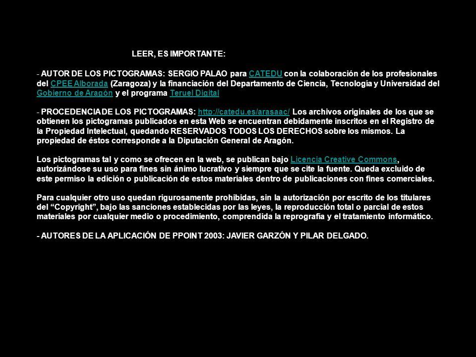 LEER, ES IMPORTANTE: - AUTOR DE LOS PICTOGRAMAS: SERGIO PALAO para CATEDU con la colaboración de los profesionales del CPEE Alborada (Zaragoza) y la financiación del Departamento de Ciencia, Tecnología y Universidad del Gobierno de Aragón y el programa Teruel DigitalCATEDUCPEE Alborada Gobierno de AragónTeruel Digital - PROCEDENCIA DE LOS PICTOGRAMAS: http://catedu.es/arasaac/ Los archivos originales de los que se obtienen los pictogramas publicados en esta Web se encuentran debidamente inscritos en el Registro de la Propiedad Intelectual, quedando RESERVADOS TODOS LOS DERECHOS sobre los mismos.