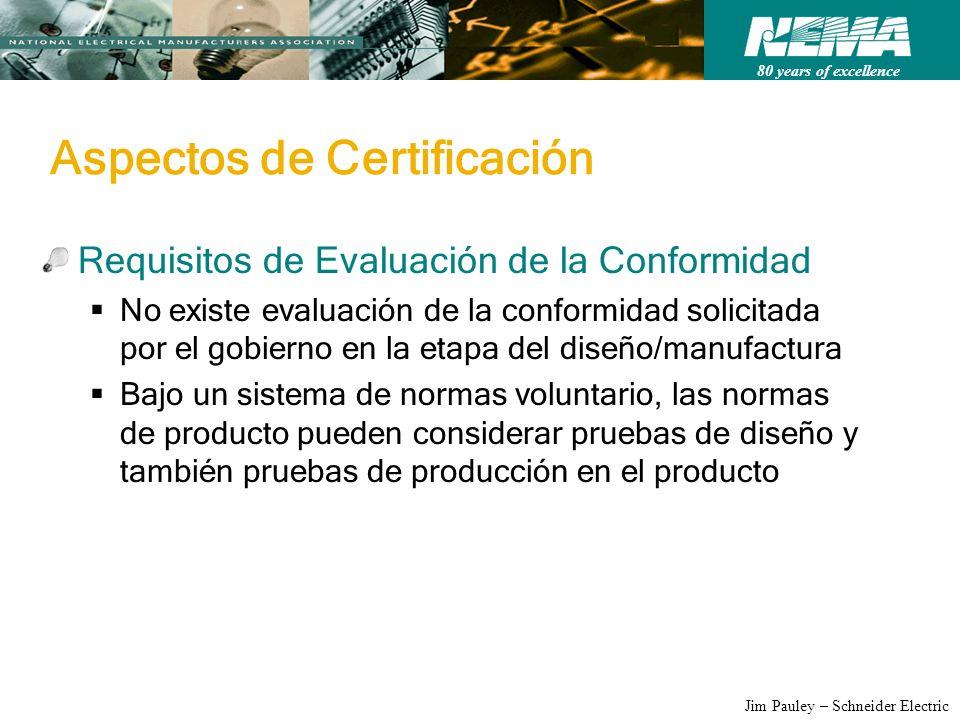 80 years of excellence Jim Pauley – Schneider Electric Aspectos de Certificación Requisitos de Evaluación de la Conformidad No existe evaluación de la
