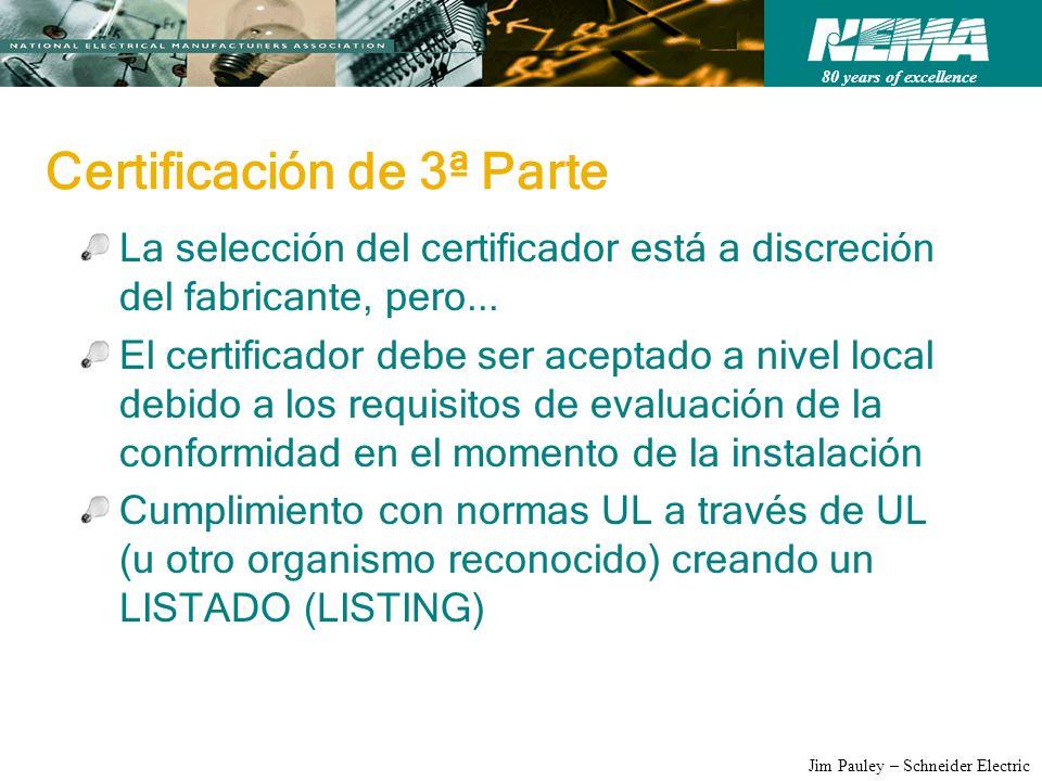 80 years of excellence Jim Pauley – Schneider Electric Certificación de 3ª Parte La selección del certificador está a discreción del fabricante, pero.