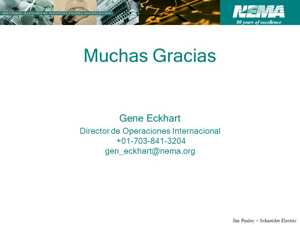 80 years of excellence Jim Pauley – Schneider Electric Muchas Gracias Gene Eckhart Director de Operaciones Internacional +01-703-841-3204 gen_eckhart@