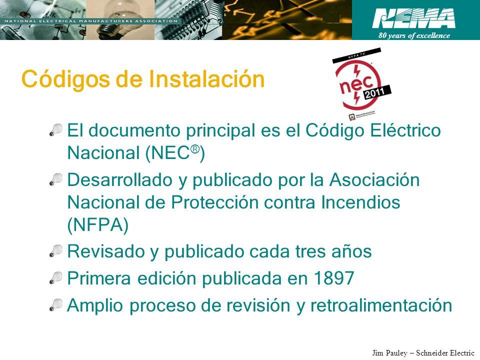 80 years of excellence Jim Pauley – Schneider Electric Códigos de Instalación El documento principal es el Código Eléctrico Nacional (NEC ® ) Desarrol