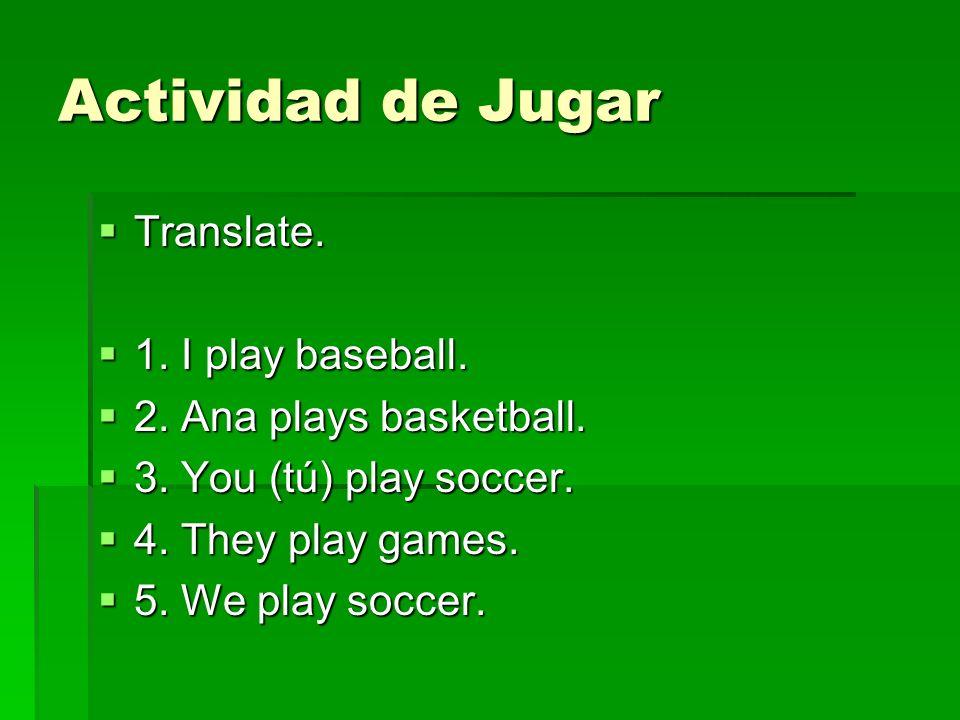 Actividad de Jugar Translate. Translate. 1. I play baseball. 1. I play baseball. 2. Ana plays basketball. 2. Ana plays basketball. 3. You (tú) play so