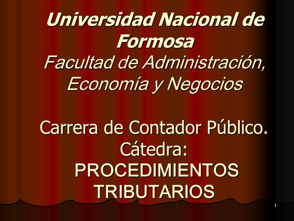 1 Universidad Nacional de Formosa Facultad de Administración, Economía y Negocios Carrera de Contador Público. Cátedra: PROCEDIMIENTOS TRIBUTARIOS