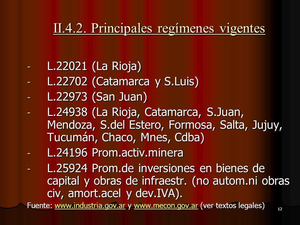 12 II.4.2. Principales regímenes vigentes - L.22021 (La Rioja) - L.22702 (Catamarca y S.Luis) - L.22973 (San Juan) - L.24938 (La Rioja, Catamarca, S.J