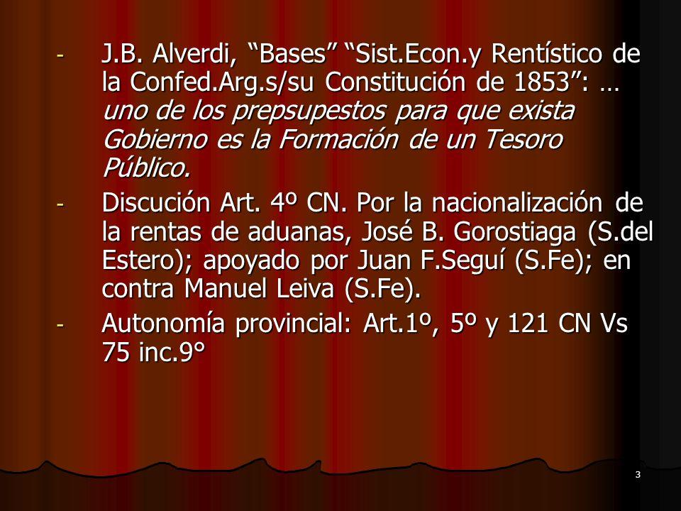 3 - J.B. Alverdi, Bases Sist.Econ.y Rentístico de la Confed.Arg.s/su Constitución de 1853: … uno de los prepsupestos para que exista Gobierno es la Fo