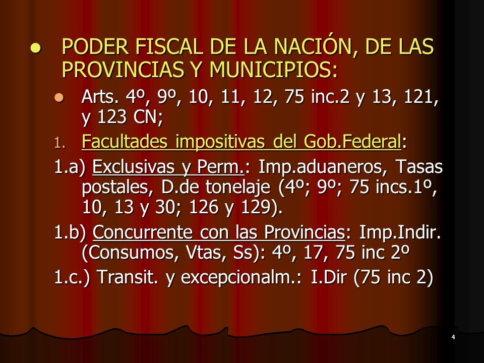 4 PODER FISCAL DE LA NACIÓN, DE LAS PROVINCIAS Y MUNICIPIOS: PODER FISCAL DE LA NACIÓN, DE LAS PROVINCIAS Y MUNICIPIOS: Arts. 4º, 9º, 10, 11, 12, 75 i