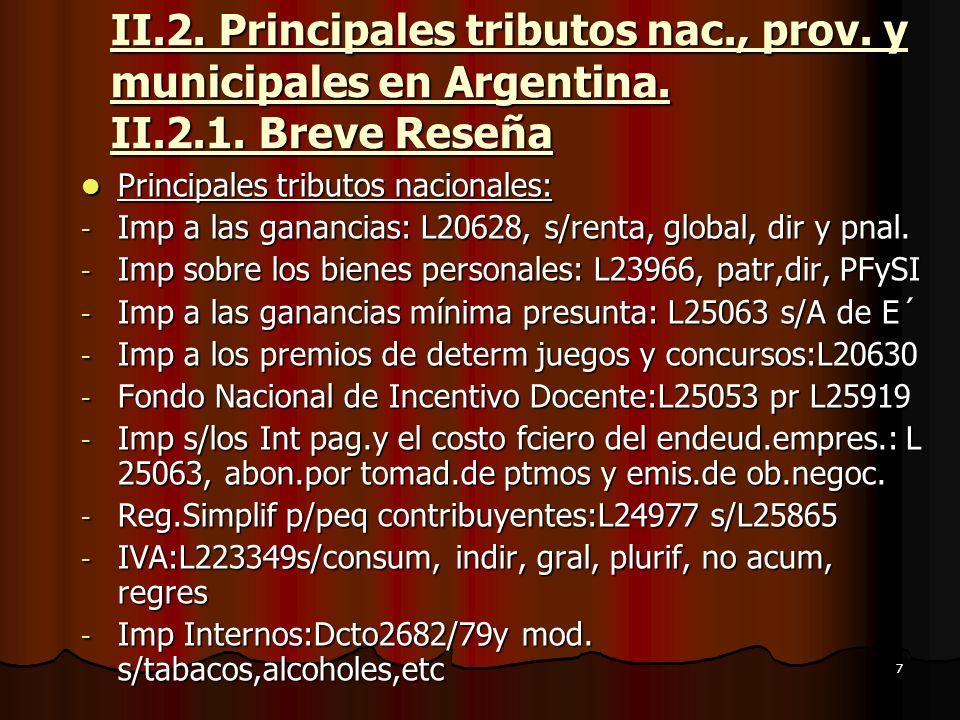 7 II.2. Principales tributos nac., prov. y municipales en Argentina. II.2.1. Breve Reseña Principales tributos nacionales: Principales tributos nacion