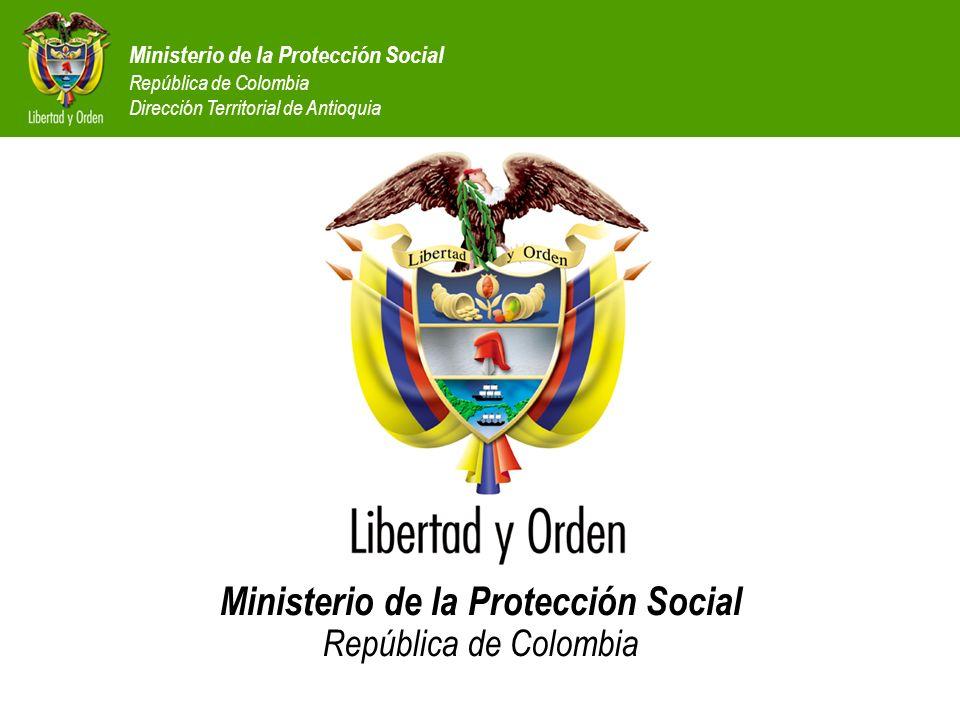 Ministerio de la Protección Social República de Colombia Dirección Territorial de Antioquia Ministerio de la Protección Social República de Colombia