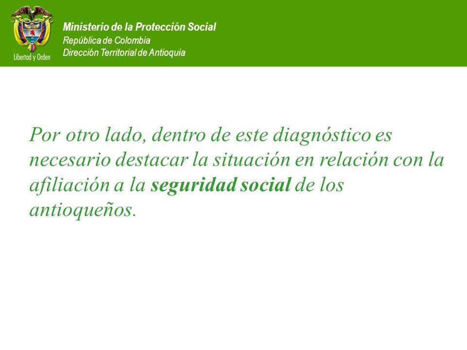 Ministerio de la Protección Social República de Colombia Dirección Territorial de Antioquia Por otro lado, dentro de este diagnóstico es necesario des