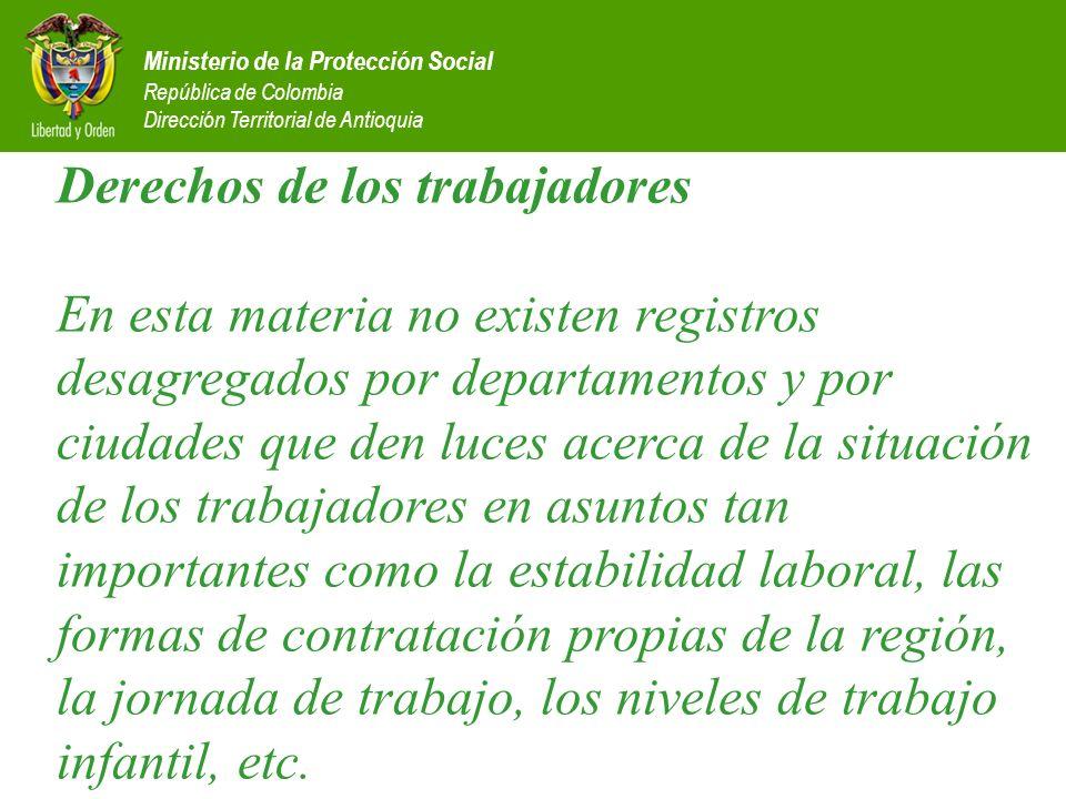 Ministerio de la Protección Social República de Colombia Dirección Territorial de Antioquia Derechos de los trabajadores En esta materia no existen re