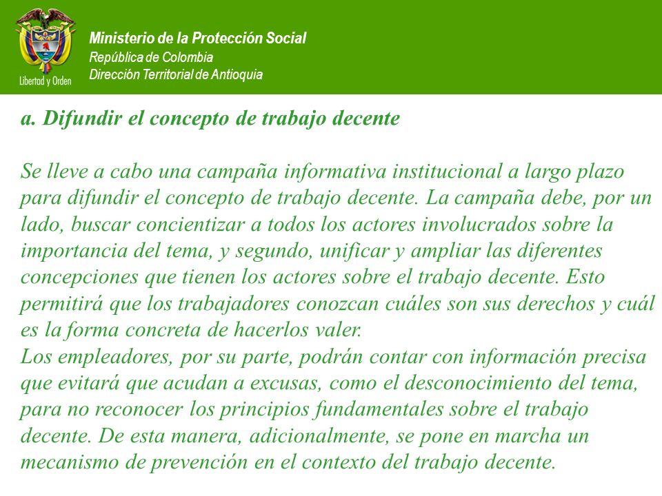 Ministerio de la Protección Social República de Colombia Dirección Territorial de Antioquia a. Difundir el concepto de trabajo decente Se lleve a cabo