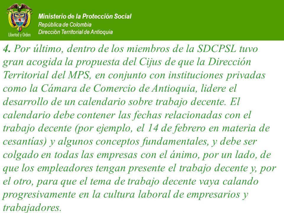 Ministerio de la Protección Social República de Colombia Dirección Territorial de Antioquia 4. Por último, dentro de los miembros de la SDCPSL tuvo gr